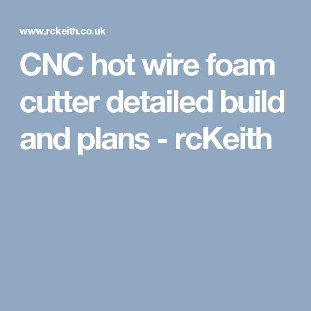 CNC hot wire foam cutter detailed build and plans - rcKeith | Cnc ...