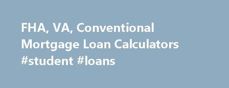 FHA, VA, Conventional Mortgage Loan Calculators #student #loans