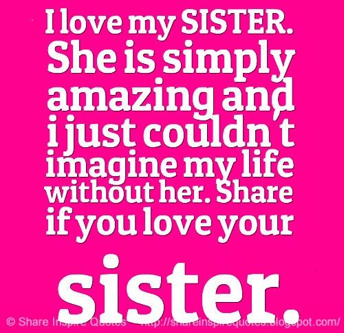 I Love My SISTER She Is Simply Amazing And I Just Couldn't Imagine Inspiration I Love My Sister Picture Quotes