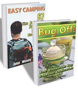 Easy Camping Collection:  67 Tips And Hacks + Homemade Repellents Recipes…