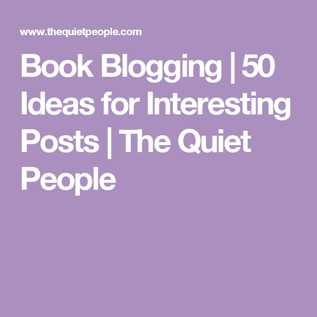 Book Blogging | 50 Ideas for Interesting Posts | The Quiet People