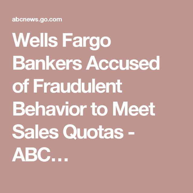 Wells Fargo Bankers Accused of Fraudulent Behavior to Meet Sales Quotas - ABC…