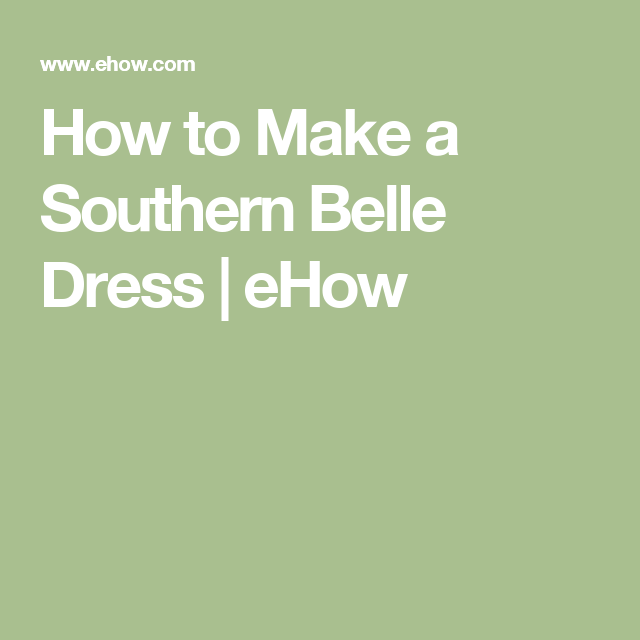 How to Make a Southern Belle Dress | eHow