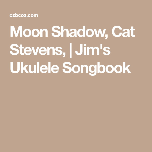 Moon Shadow, Cat Stevens, | Jim\'s Ukulele Songbook | Harvest Moon ...