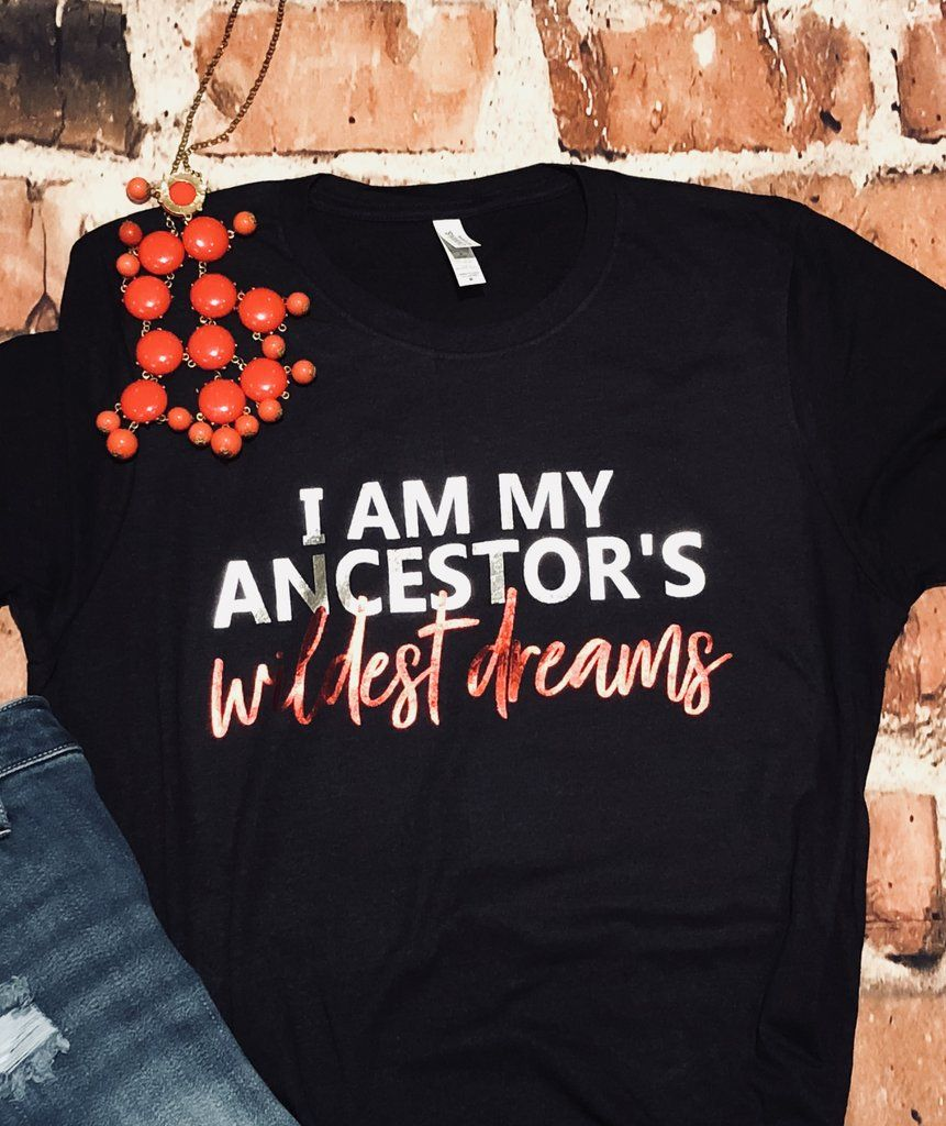 I am my ancestors wildest dreams - Adult tee #ancestors