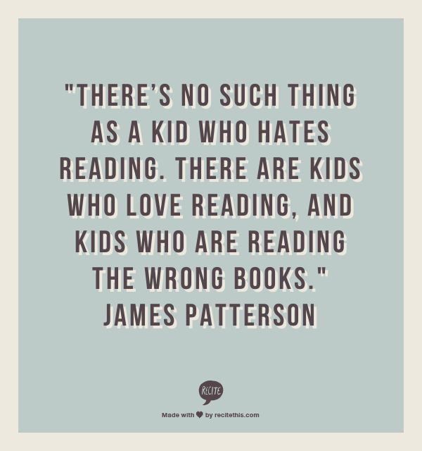 There no such thing as a kid who hates reading…