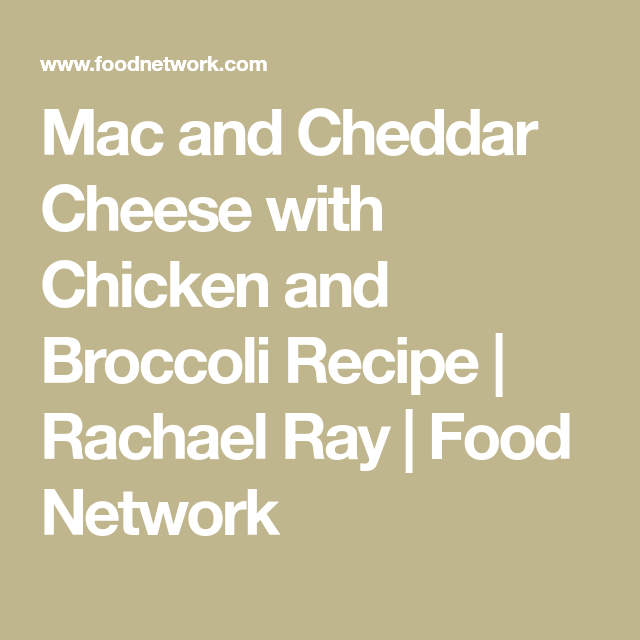Mac and cheddar cheese with chicken and broccoli recipe rachael mac and cheddar cheese with chicken and broccoli recipe rachael ray food network forumfinder Images