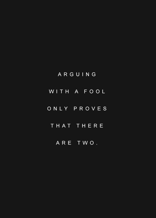 Arguing With A Fool Only Proves That There Are Two Wise Quotes