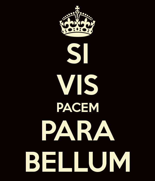 «Si vis pacem, para bellum» if you want peace, prepare for war - Latin