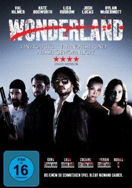 Wonderland  2003 USA,Canada      IMDB Rating 6,5 (14.692)  Darsteller: Kate Bosworth, Carrie Fisher, Val Kilmer, Kim Marriner, Dylan McDermott,  Genre: Crime, Drama, Mystery,  FSK: 16