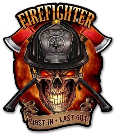 Photo of Fire Fighter Skull First In Last Out Metal Sign 14 x 17 Inches