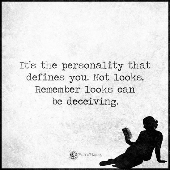 It S The Personality That Defines You Not Looks Remember Looks Can Be Deceiving Quote Personality Quotes Deceived Quotes Inspiring Quotes About Life