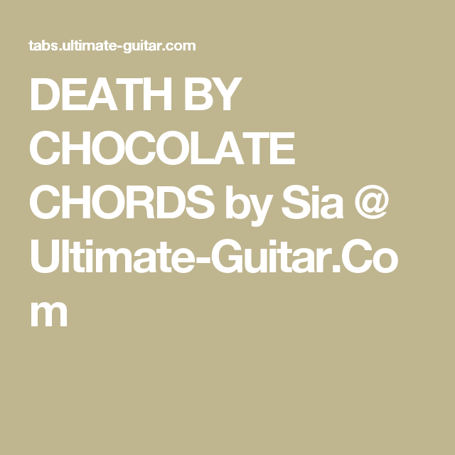 Death By Chocolate Chords By Sia Ultimate Guitar