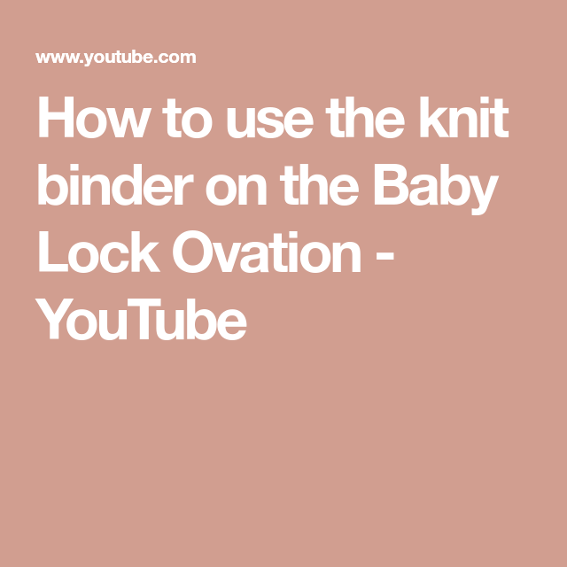 How To Use The Knit Binder On The Baby Lock Ovation