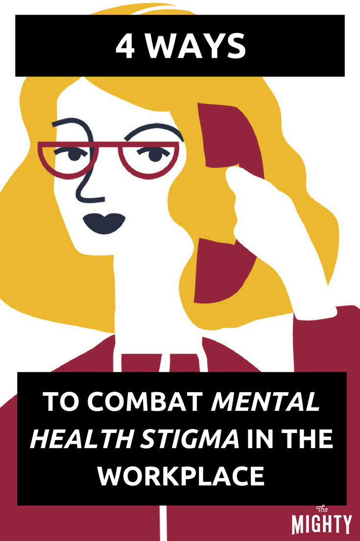 4 Ways To Combat Mental Health Stigma In The Workplace Mental