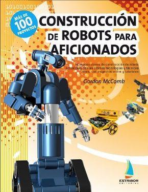 Construcción de robots para aficionados, 4ª Edición:  Gordon McComb, 2012