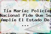 http://tecnoautos.com/wp-content/uploads/imagenes/tendencias/thumbs/tia-maria-policia-nacional-pide-que-se-amplie-el-estado-de.jpg Policia Nacional. Tía María: Policía Nacional pide que se amplíe el estado de ..., Enlaces, Imágenes, Videos y Tweets - http://tecnoautos.com/actualidad/policia-nacional-tia-maria-policia-nacional-pide-que-se-amplie-el-estado-de/