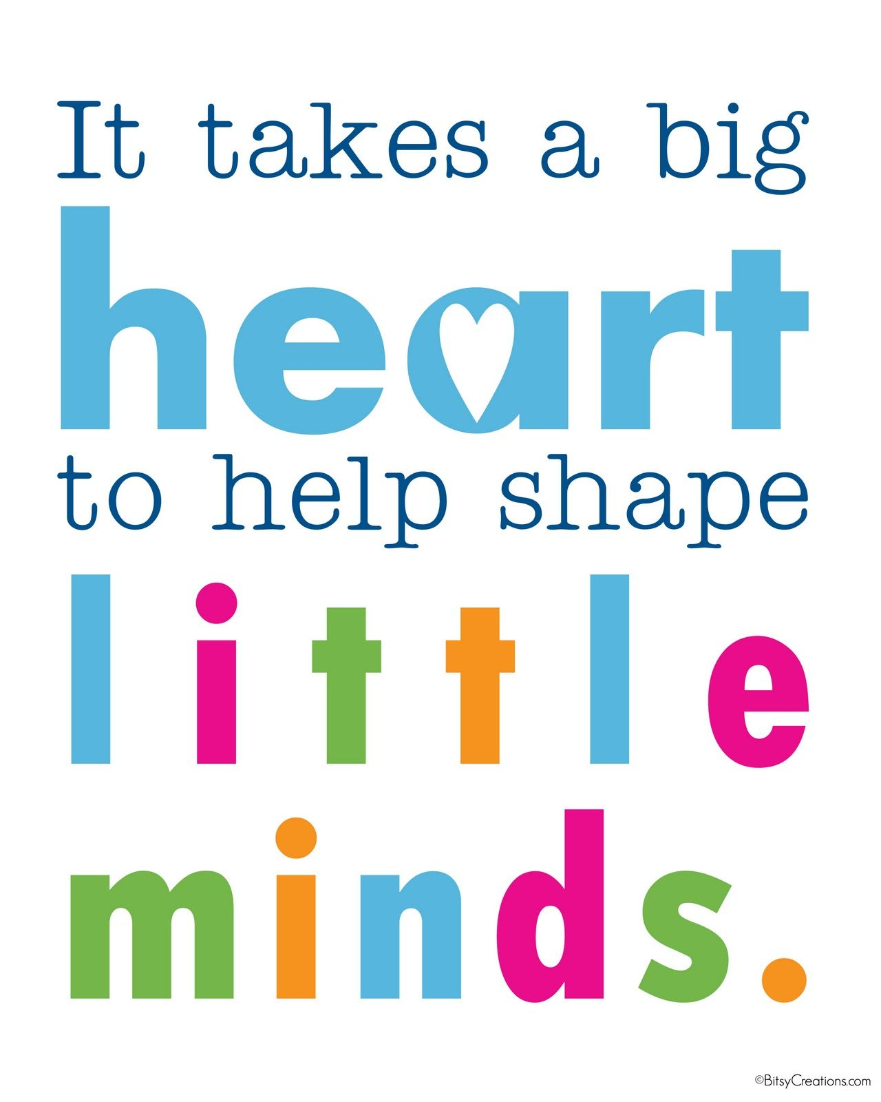 "Preschool Quotes For Teachers: ""It Takes A Big Heart To Help Shape Little Minds."" I Enjoy"