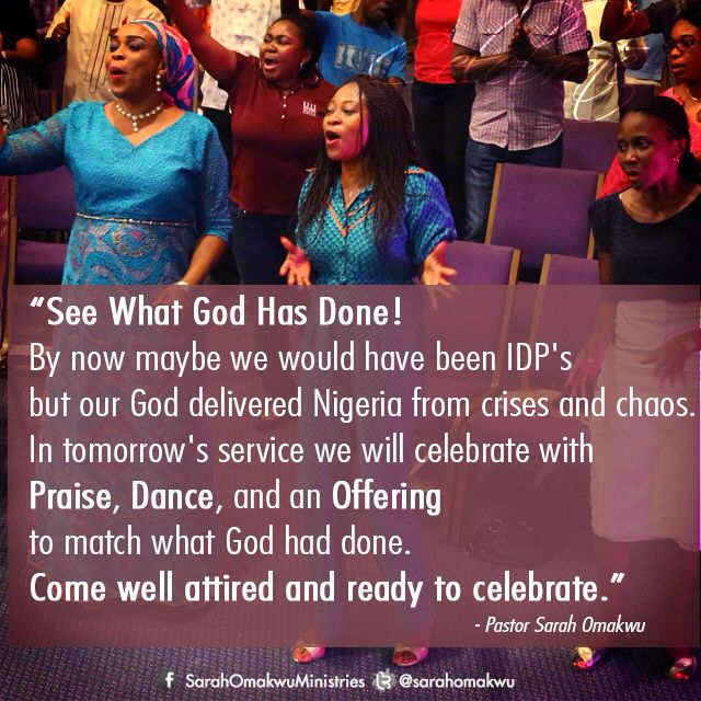 See What God Has Done! By now maybe we would have been IDP's but our God delivered Nigeria from crises and chaos. In tomorrow's service we will celebrate with Praise, Dance, and an Offering to match what God had done. Come well attired and ready to celebrate.