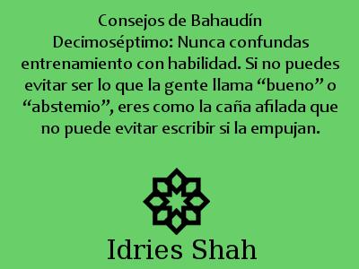 """#Sufismo Consejos de Bahaudín Decimoséptimo: Nunca confundas entrenamiento con habilidad. Si no puedes evitar ser lo que la gente llama """"bueno"""" o """"abstemio"""", eres como la caña afilada que no puede evitar escribir si la empujan."""