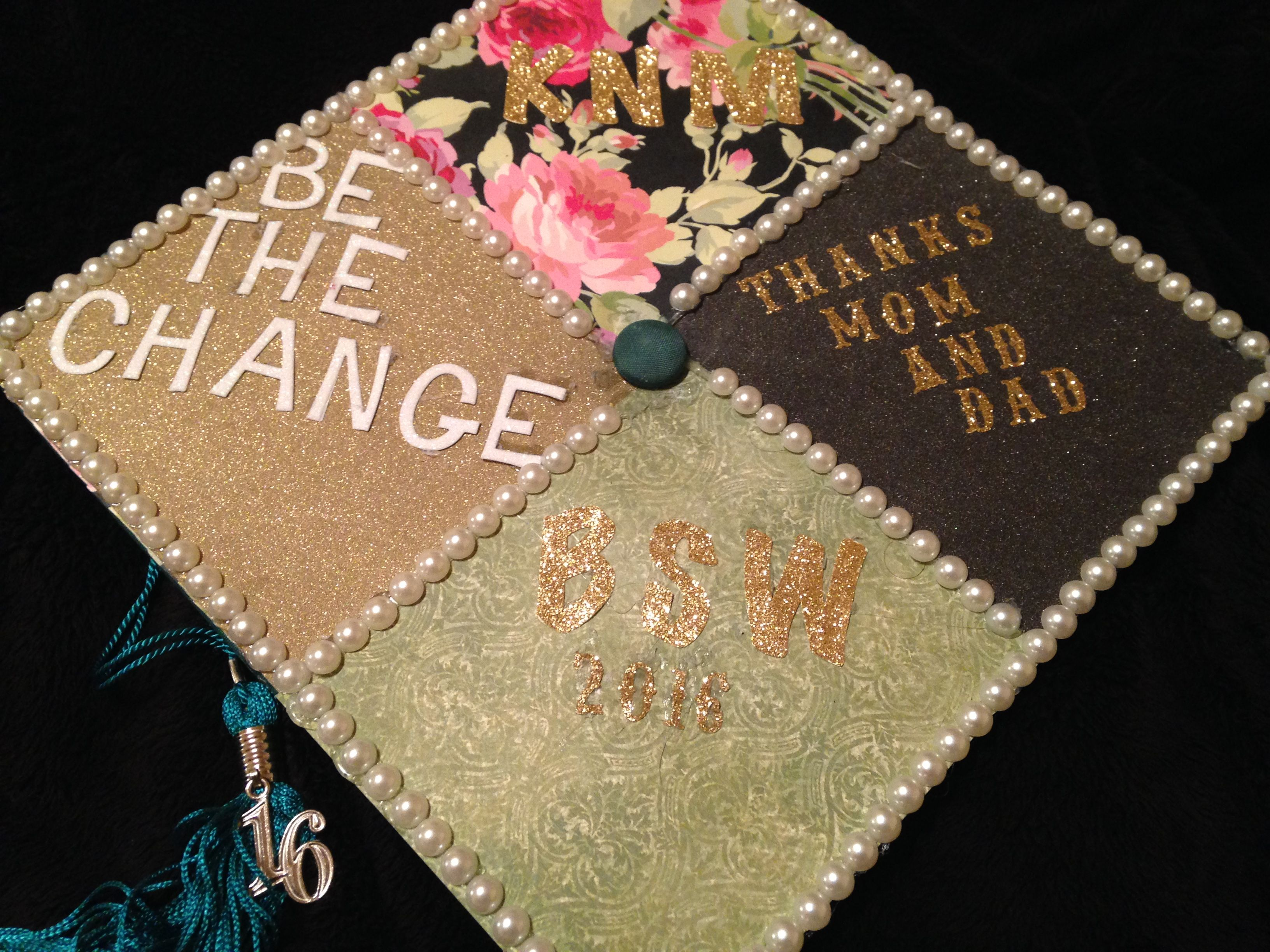 Graduation Cap Bachelor Of Social Work Bsw Be The Change Thanks Mom And Dad Initials Social Work Graduation Cap Graduation Cap Decoration Graduation Cap