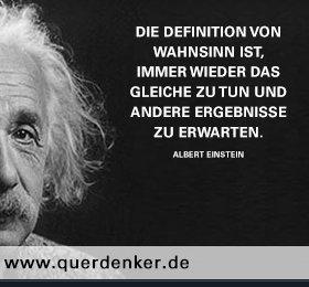 Zitatforschung Die Definition Von Wahnsinn Ist Immer Wieder Dasjenige Gle Einstein Zitate Zitate Von Albert Einstein Spruche Zitate