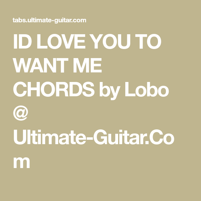 ID LOVE YOU TO WANT ME CHORDS by Lobo @ Ultimate-Guitar.Com | Guitar ...