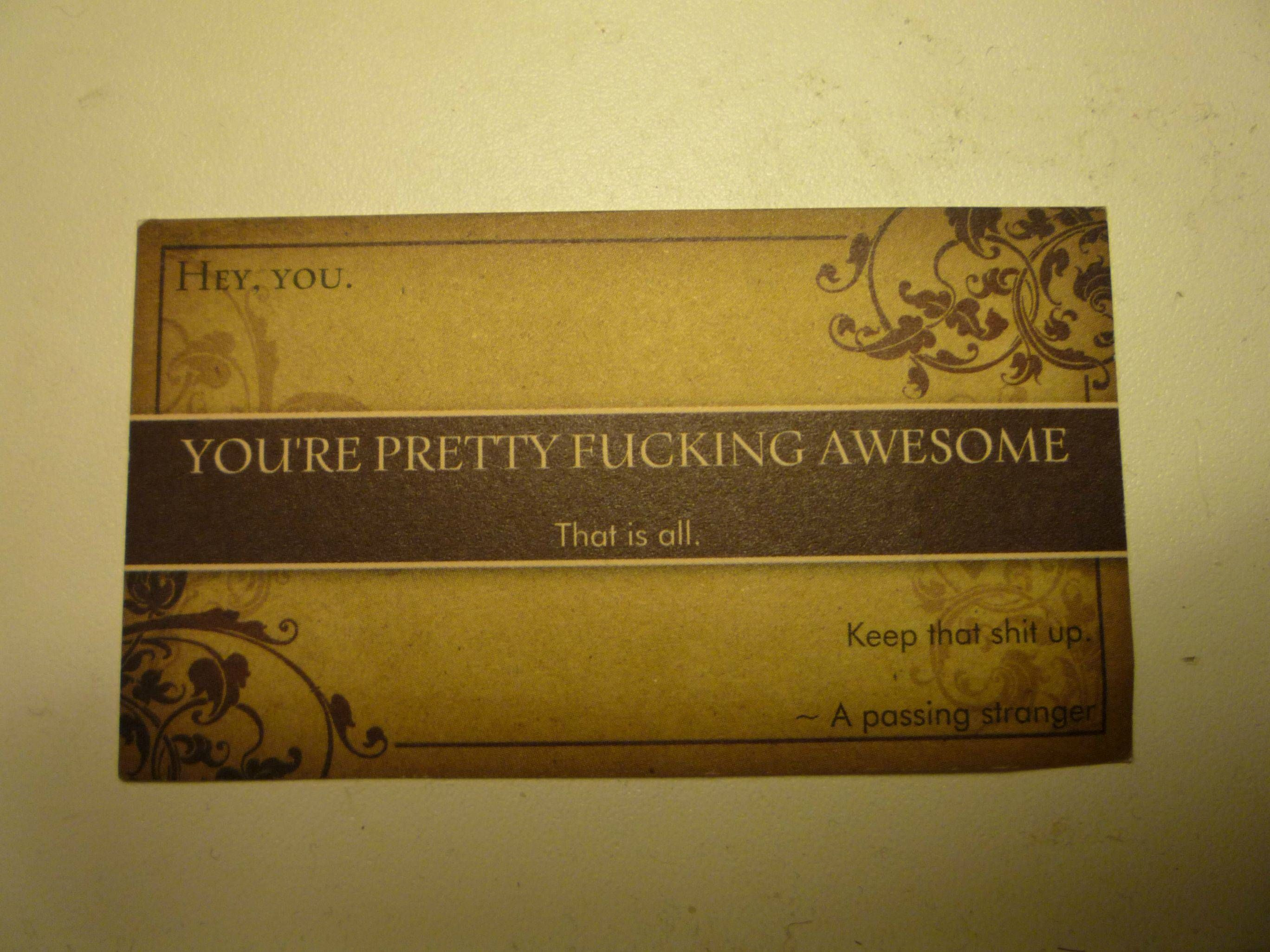 You are pretty f*cking awesome. Business card left behind with a ...