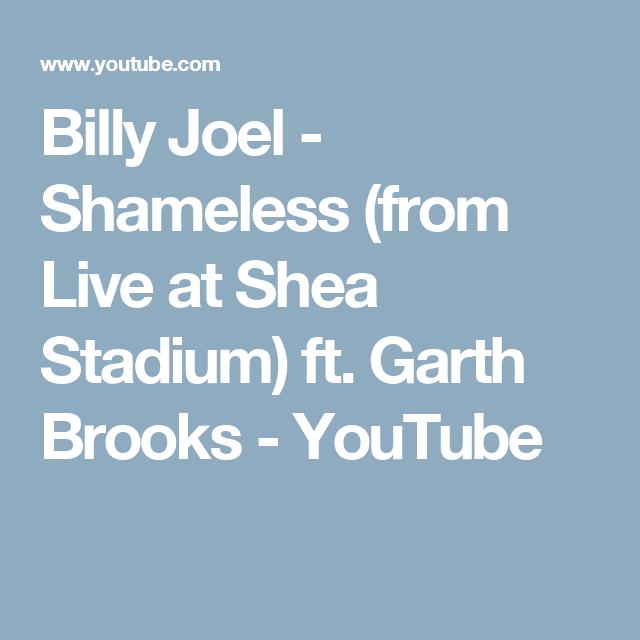 Billy Joel Shameless From Live At Shea Stadium Ft Garth Brooks Youtube Billy Joel Shea Stadium Garth Brooks