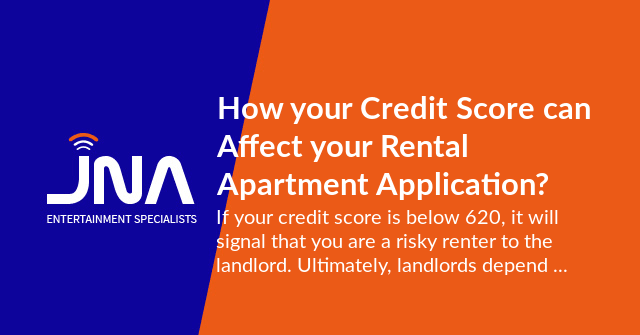 How Your Credit Score Can Affect Your Rental Apartment Application Jna Credit Score Finance Blog Being A Landlord
