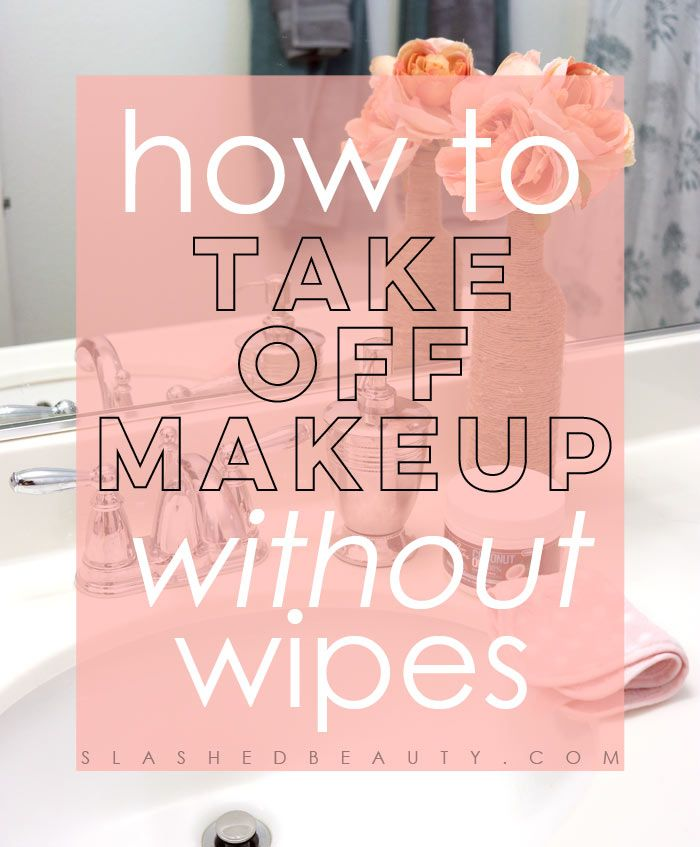How To Take Makeup Off Without Wipes Slashed Beauty Makeup Remover Makeup Wipes Makeup