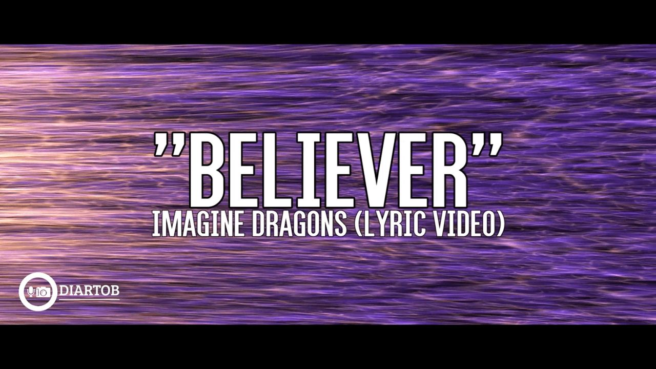 Imagine Dragons Believer With Lyrics Believer Imagine Dragons Lyrics Believer Imagine Dragons Imagine Dragons