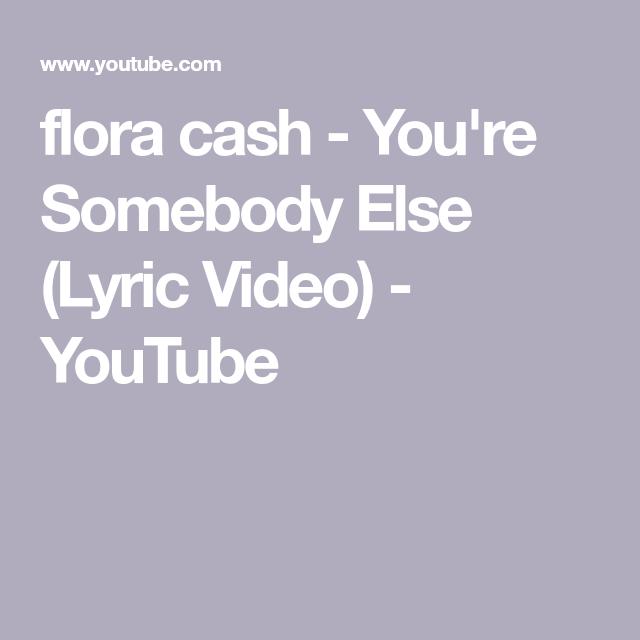 somebody else lyrics lyrics flora