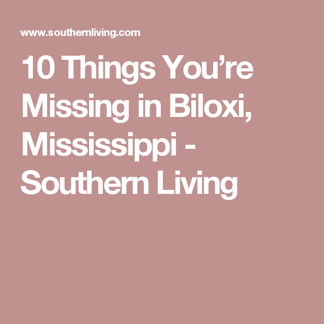 10 Things You Re Missing In Biloxi Mississippi Biloxi Mississippi Vacation Mississippi Travel