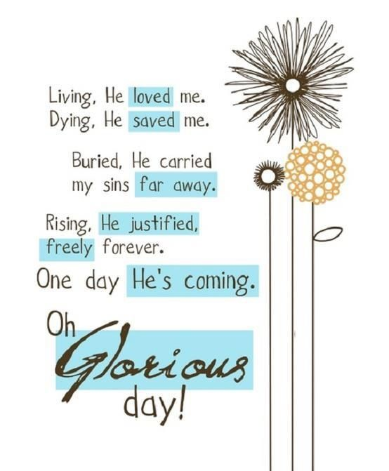 Oh glorious day! | God Thoughts | Quotes, Living he loved me
