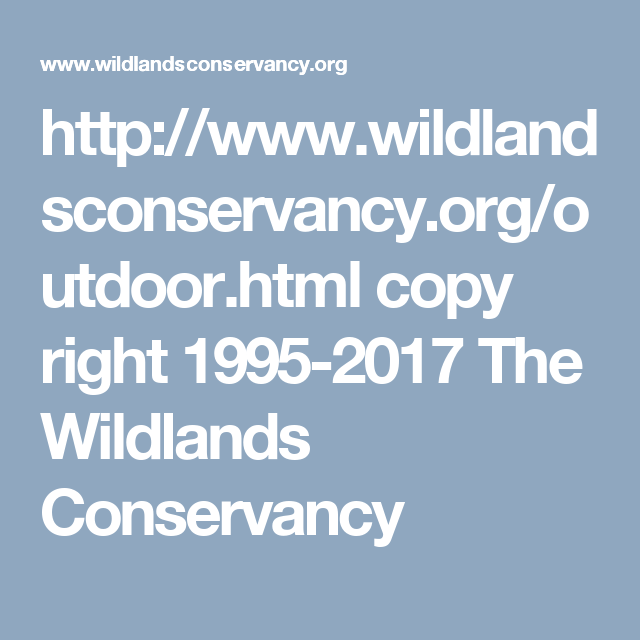 Http://www.wildlandsconservancy.org/outdoor.html Copy