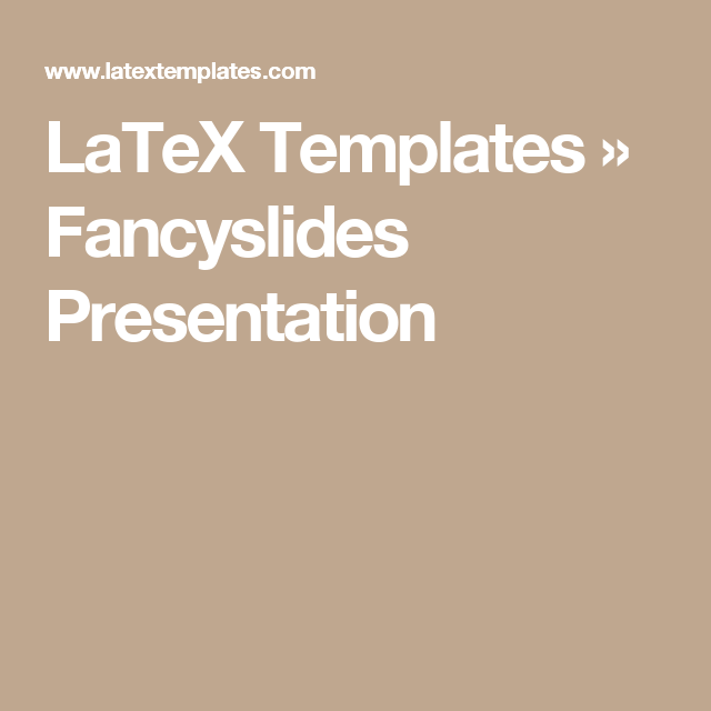 LaTeX Templates » Fancyslides Presentation | LaTeX | Pinterest ...