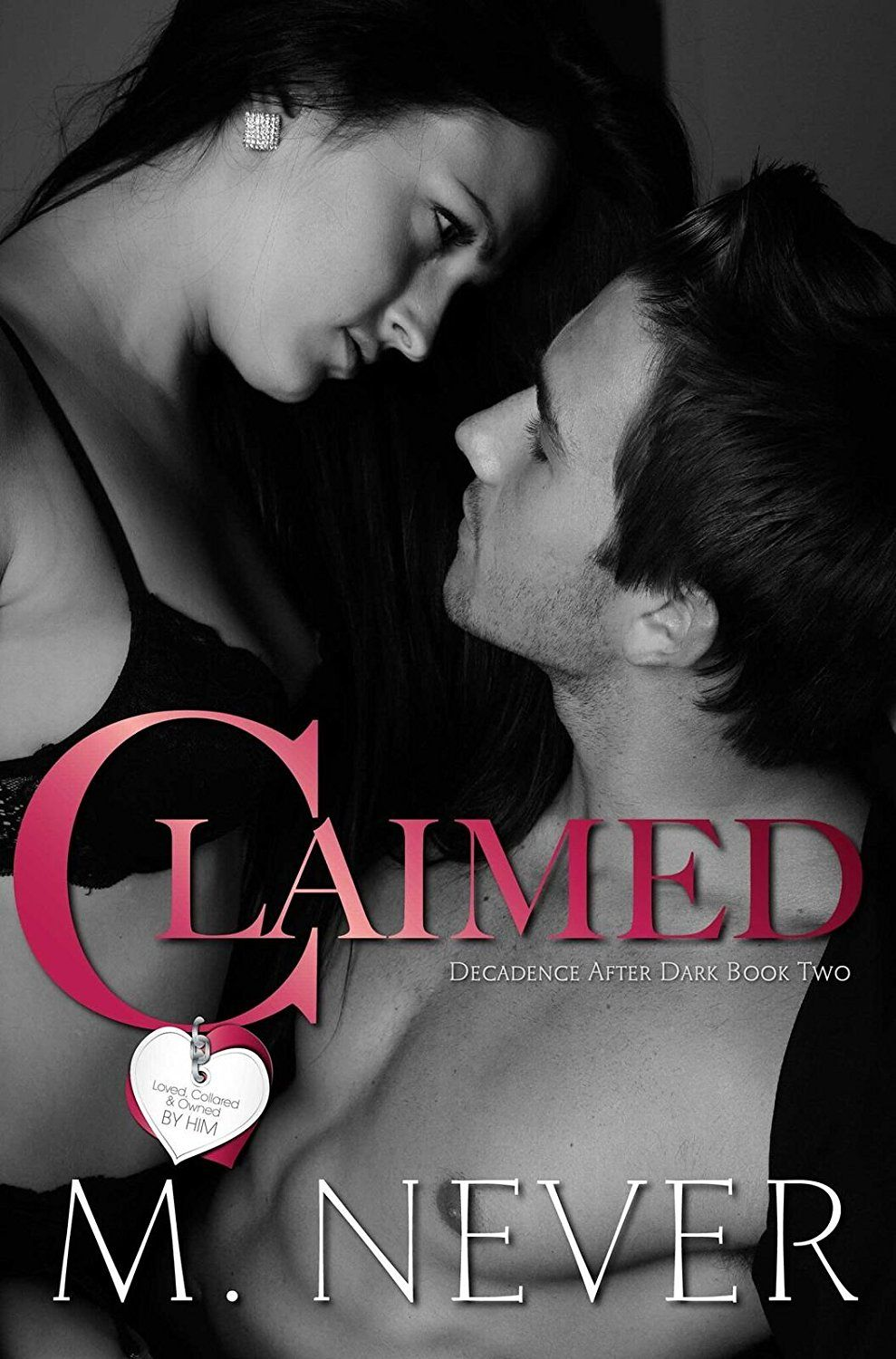 Claimed: Dark Romance (Decadence After Dark Book 2) by M  Never