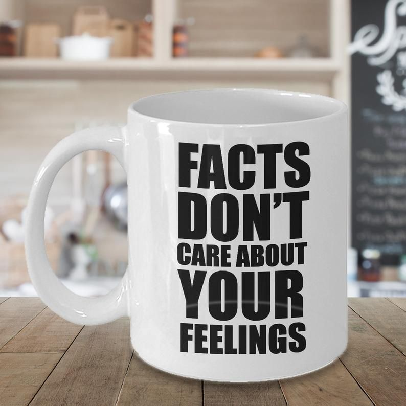 Facts Don T Care About Your Feelings Mug 11 And 15 Oz Etsy In 2020 Funny Coffee Mugs Coffee Cup Gifts Mugs