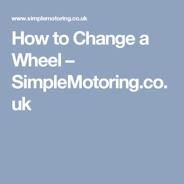 How to Change a Wheel – SimpleMotoring.co.uk