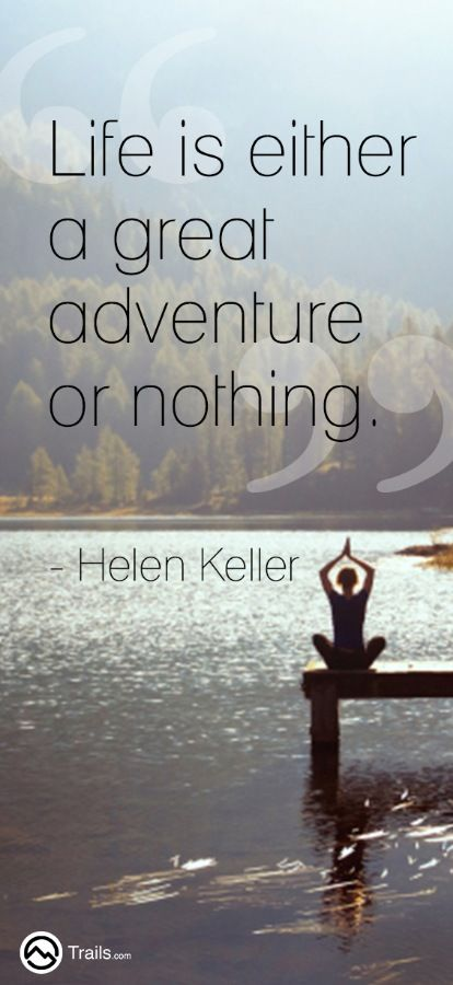 Life Is Either A Great Adventure Or Nothing Helen Keller