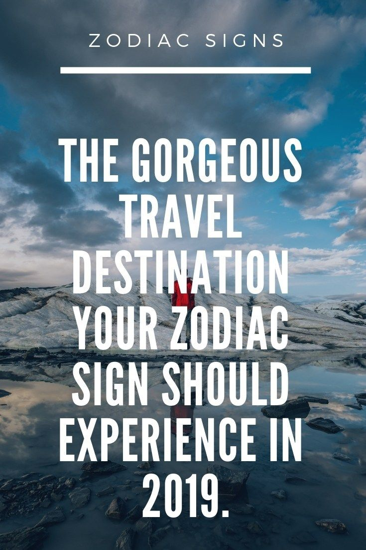 The Gorgeous Travel Destination Your Zodiac Sign Should Experience