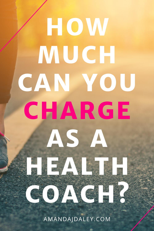 How Much Can You Charge As A Health Coach Amanda Jane Daley Health Coach Business Health And Wellness Coach Health Coach