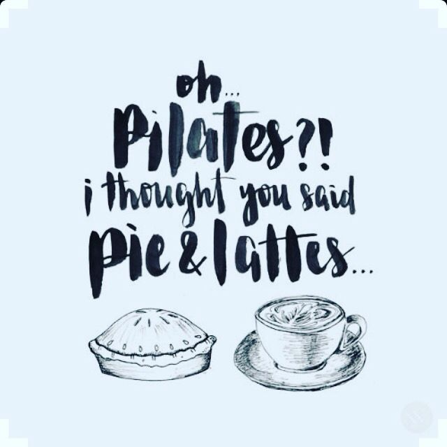 Pie And Latte S Funny Quotes Pilates Quotes Cool Words