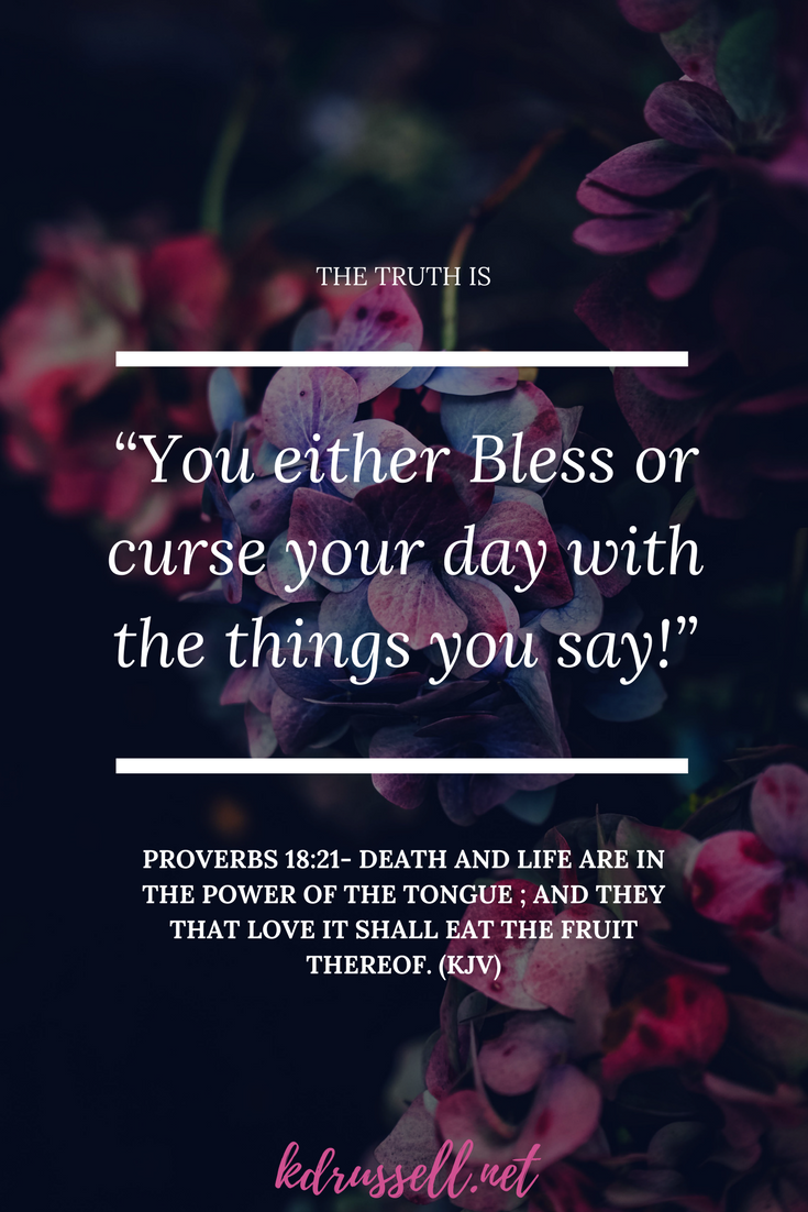Proverbs 18:21 (KJV) Death and life are in the power of the tongue You either bless or curse your day with…    Unspoken words, Power of the tongue, Powerful words