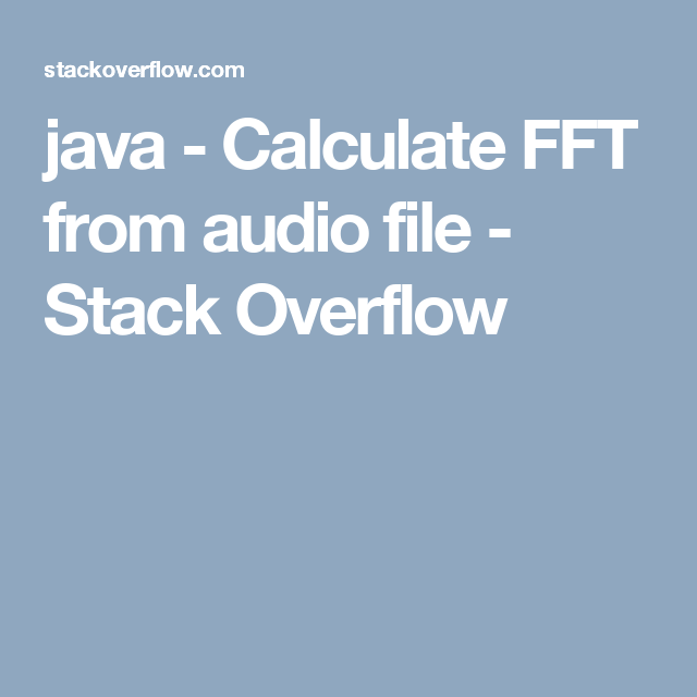 java - Calculate FFT from audio file - Stack Overflow | jav wav (for