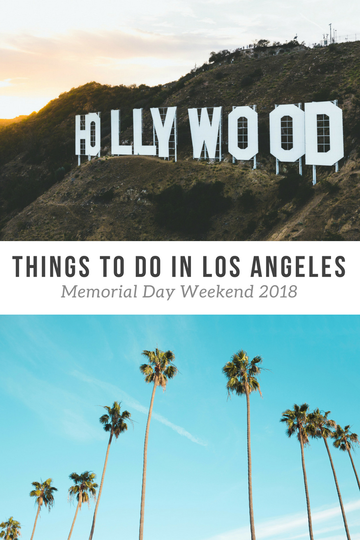 Visiting Los Angeles This Memorial Day Weekend Here S 10 Things To See And Do In The City Of Angels Visit Los Angeles Memorial Day Day Trips