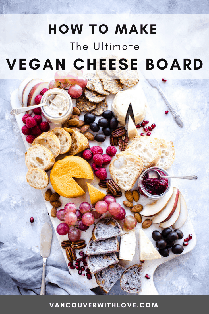 How To Make The Ultimate Vegan Cheese Board Vancouver With Love In 2020 Vegan Cheese Boards Vegan Cheese Vegetarian Party Food