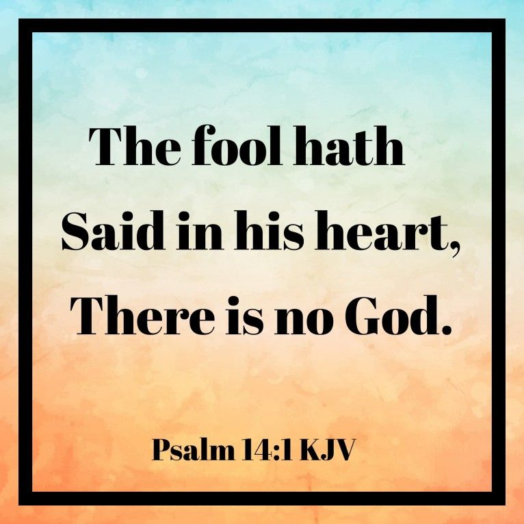 Psalm 14:1 KJV The fool hath said in his heart, There is no God. They are corrupt, they have done abominable works,  there is none t… | Psalm 14, Bible truth, Psalms