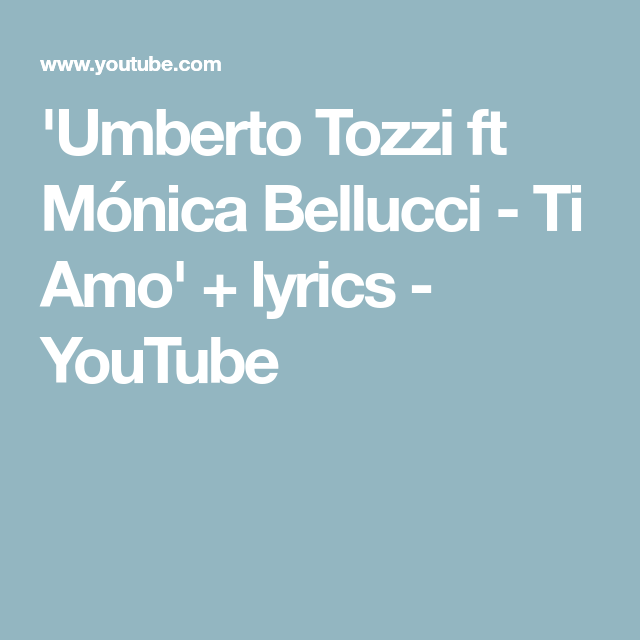 Umberto Tozzi Ft Monica Bellucci Ti Amo Lyrics Youtube